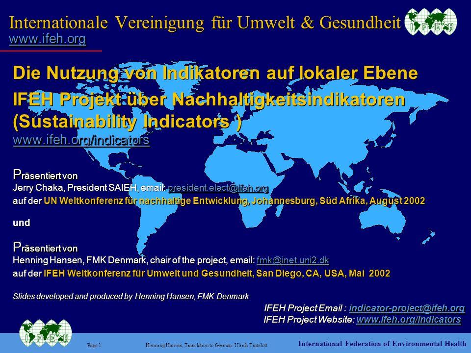 International Federation of Environmental Health Page 22Henning Hansen, Translation to German: Ulrich Tintelott IFEH Projekt Wie man mitwirken kann www.ifeh.org/indicators Das Projekt ist jetzt offen für weitere Teilnehmer .