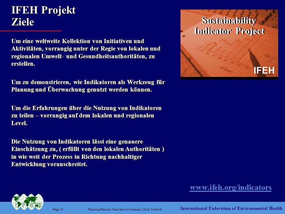 International Federation of Environmental Health Page 18Henning Hansen, Translation to German: Ulrich Tintelott IFEH Projekt Ziele Um eine weltweite K