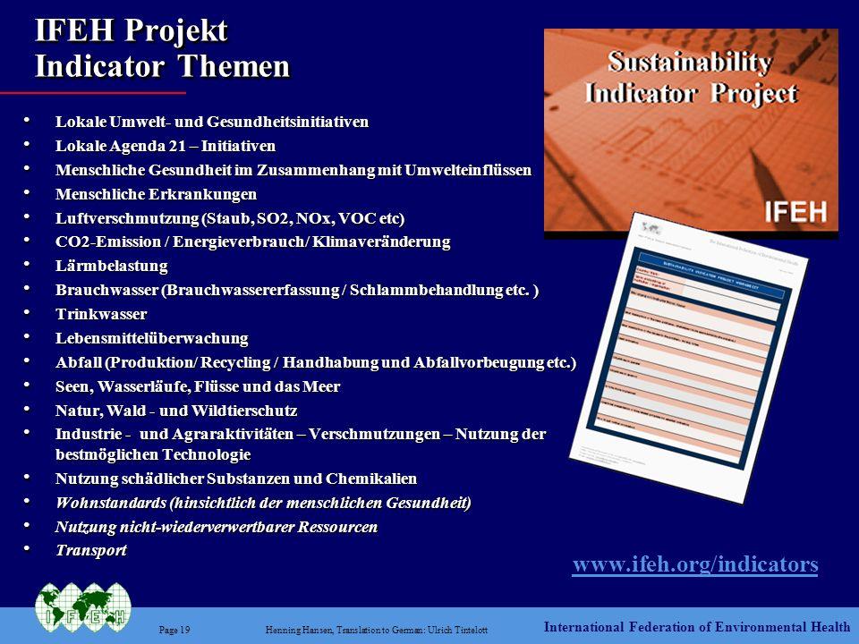 International Federation of Environmental Health Page 19Henning Hansen, Translation to German: Ulrich Tintelott IFEH Projekt Indicator Themen www.ifeh