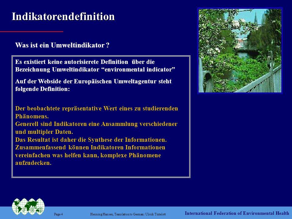 International Federation of Environmental Health Page 4Henning Hansen, Translation to German: Ulrich Tintelott Was ist ein Umweltindikator ? Es existi