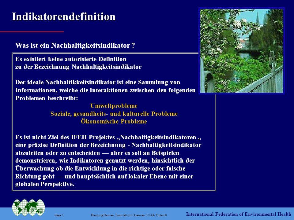 International Federation of Environmental Health Page 6Henning Hansen, Translation to German: Ulrich Tintelott Um der Bevölkerung auf leicht verständliche Weise ziemlich komplexe Umwelt-, Soziale-, Gesundheits-, und Ökonomische Informatioen mitzuteilen.