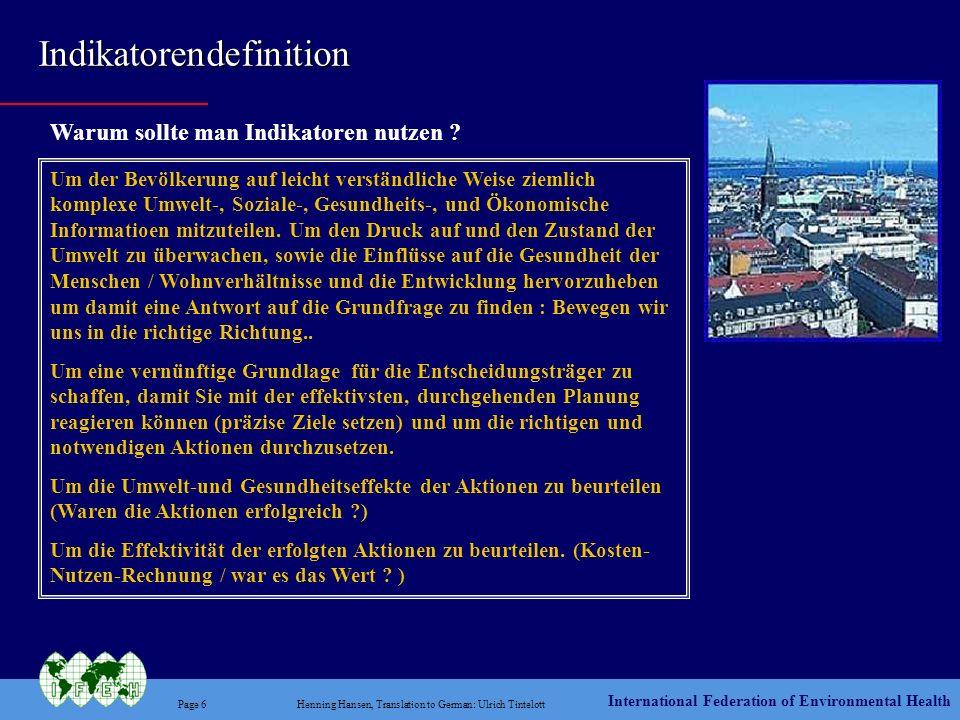 International Federation of Environmental Health Page 17Henning Hansen, Translation to German: Ulrich Tintelott IFEH Projekt - Nachhaltigkeitsindikatoren eine Beispielkollektion und wie Prozesse in Richtung nachhaltiger Entwicklung zu überwachen sind