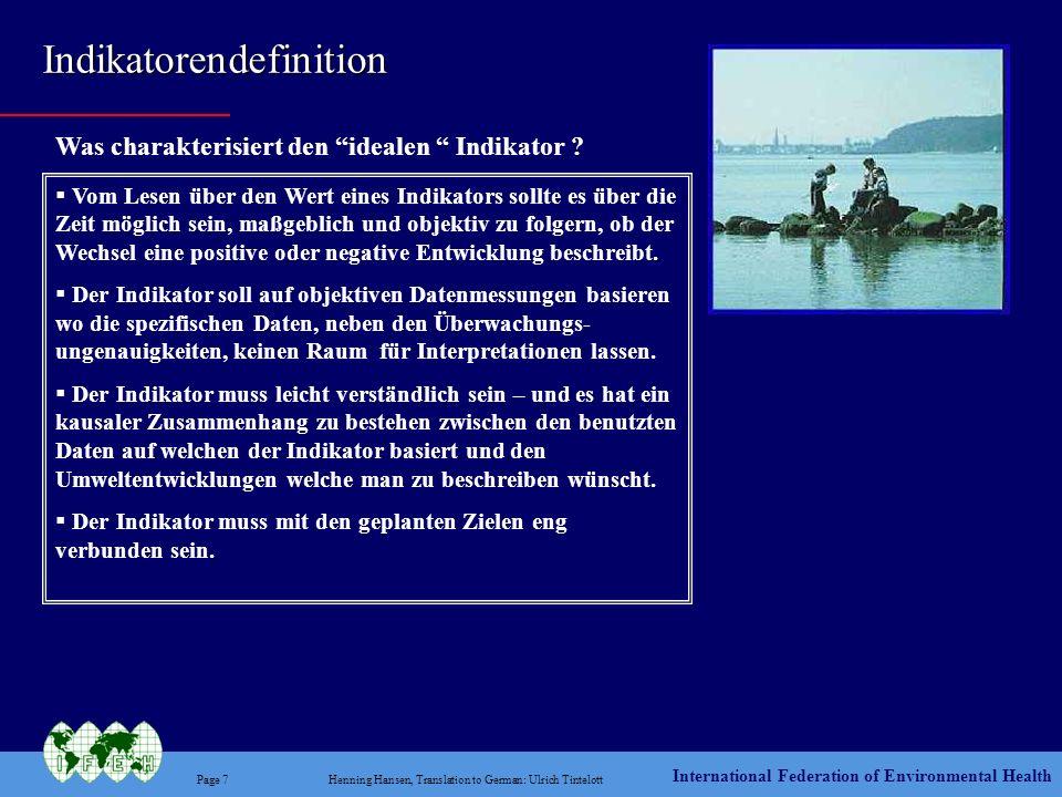 International Federation of Environmental Health Page 8Henning Hansen, Translation to German: Ulrich Tintelott Internationales Indikatorensystem Die bedeutendsten internationalen Organisationen arbeiten an der Entwicklung von Indikatorensystemen
