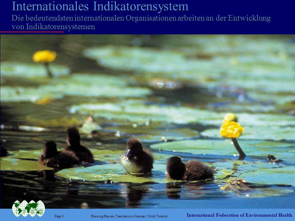 International Federation of Environmental Health Page 8Henning Hansen, Translation to German: Ulrich Tintelott Internationales Indikatorensystem Die b