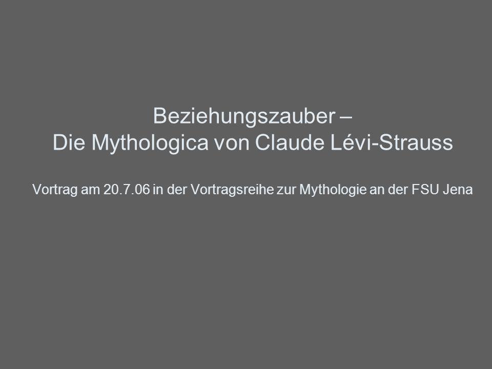 Beziehungszauber – Die Mythologica von Claude Lévi-Strauss Vortrag am 20.7.06 in der Vortragsreihe zur Mythologie an der FSU Jena