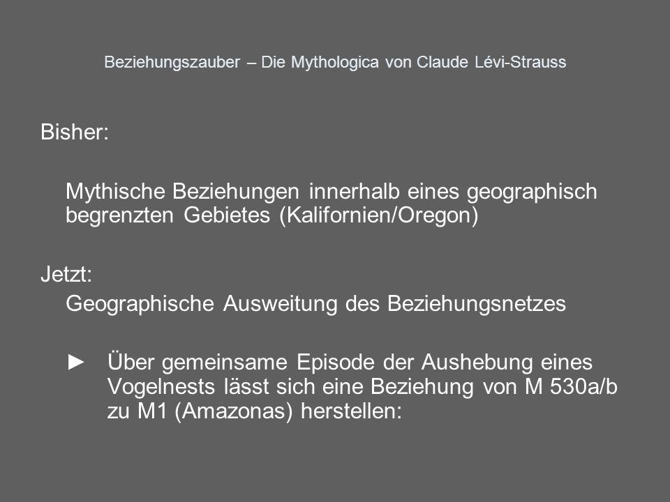 Beziehungszauber – Die Mythologica von Claude Lévi-Strauss Bisher: Mythische Beziehungen innerhalb eines geographisch begrenzten Gebietes (Kalifornien