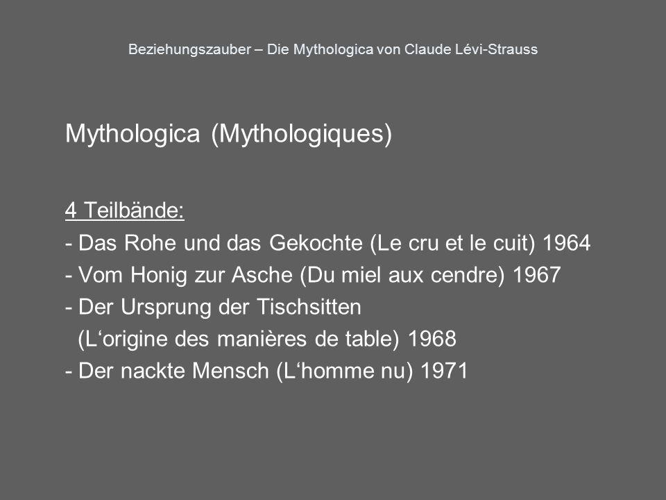 Beziehungszauber – Die Mythologica von Claude Lévi-Strauss Die rund 3000 Seiten sind in einer Weise konzipiert, dass sie eine punktuelle Visite verbieten.