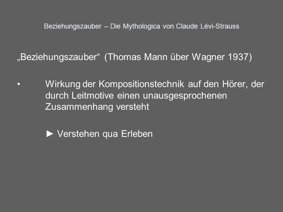 Beziehungszauber – Die Mythologica von Claude Lévi-Strauss Beziehungszauber (Thomas Mann über Wagner 1937) Wirkung der Kompositionstechnik auf den Hör