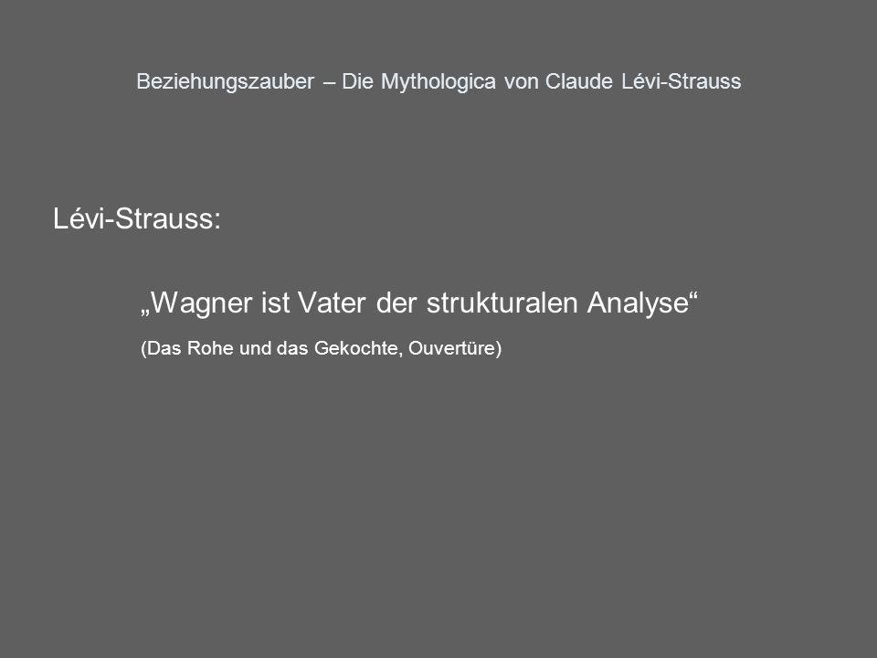 Beziehungszauber – Die Mythologica von Claude Lévi-Strauss Lévi-Strauss: Wagner ist Vater der strukturalen Analyse (Das Rohe und das Gekochte, Ouvertü