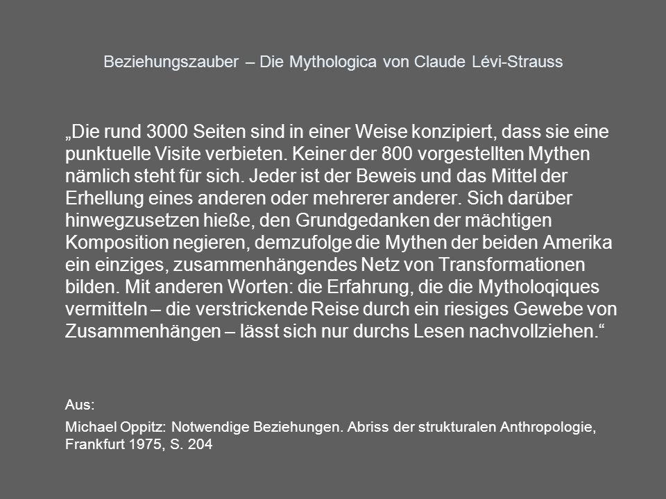 Beziehungszauber – Die Mythologica von Claude Lévi-Strauss Die rund 3000 Seiten sind in einer Weise konzipiert, dass sie eine punktuelle Visite verbie