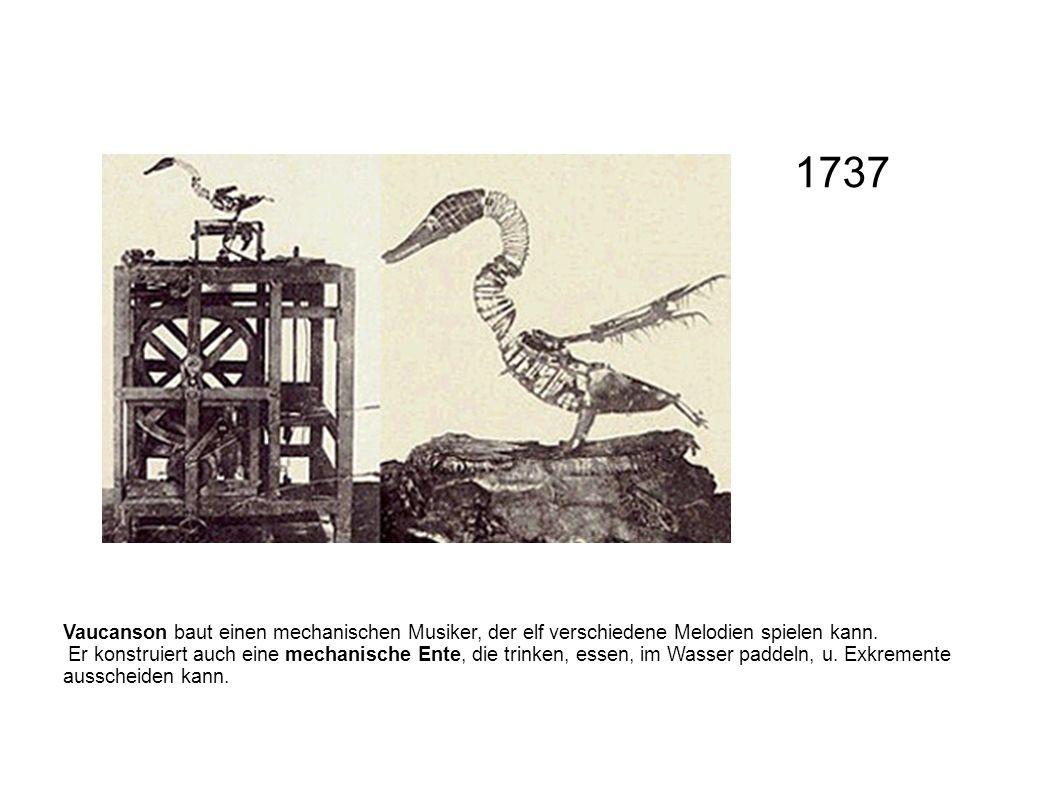 Vaucanson baut einen mechanischen Musiker, der elf verschiedene Melodien spielen kann. Er konstruiert auch eine mechanische Ente, die trinken, essen,