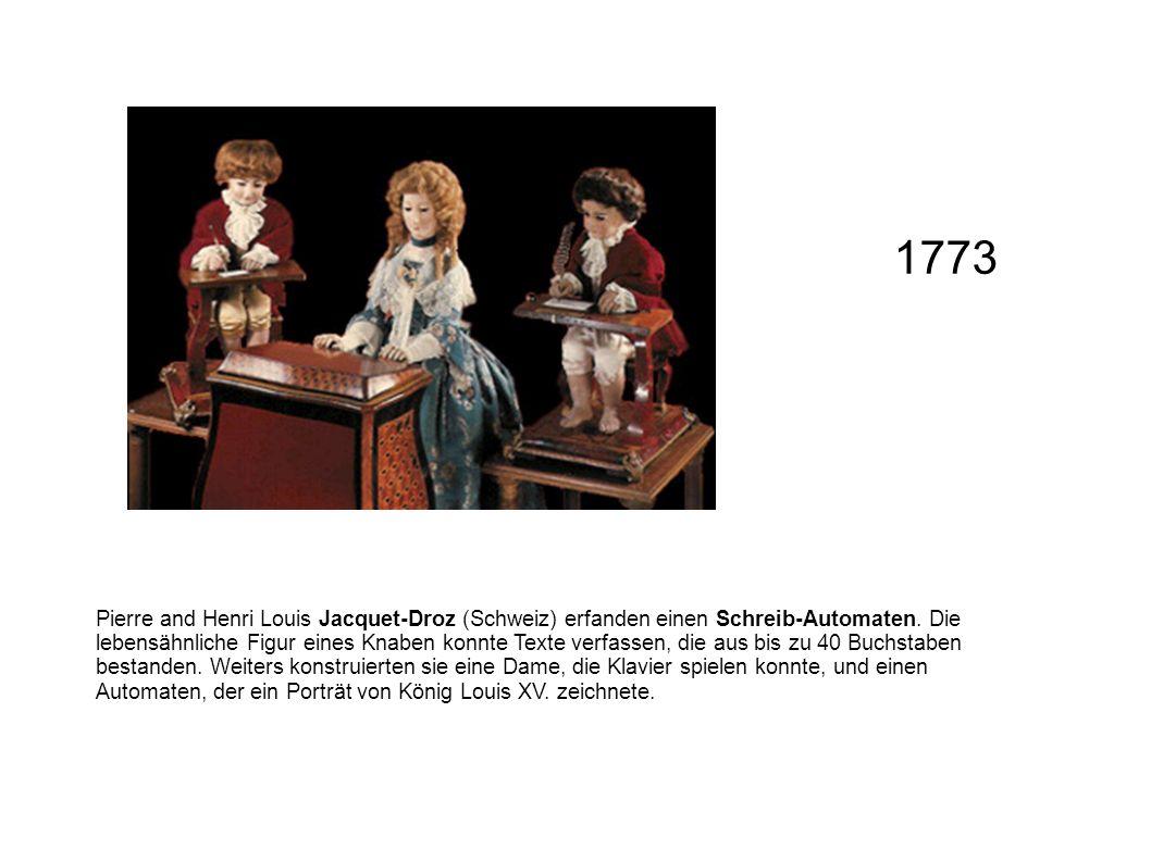 Pierre and Henri Louis Jacquet-Droz (Schweiz) erfanden einen Schreib-Automaten. Die lebensähnliche Figur eines Knaben konnte Texte verfassen, die aus