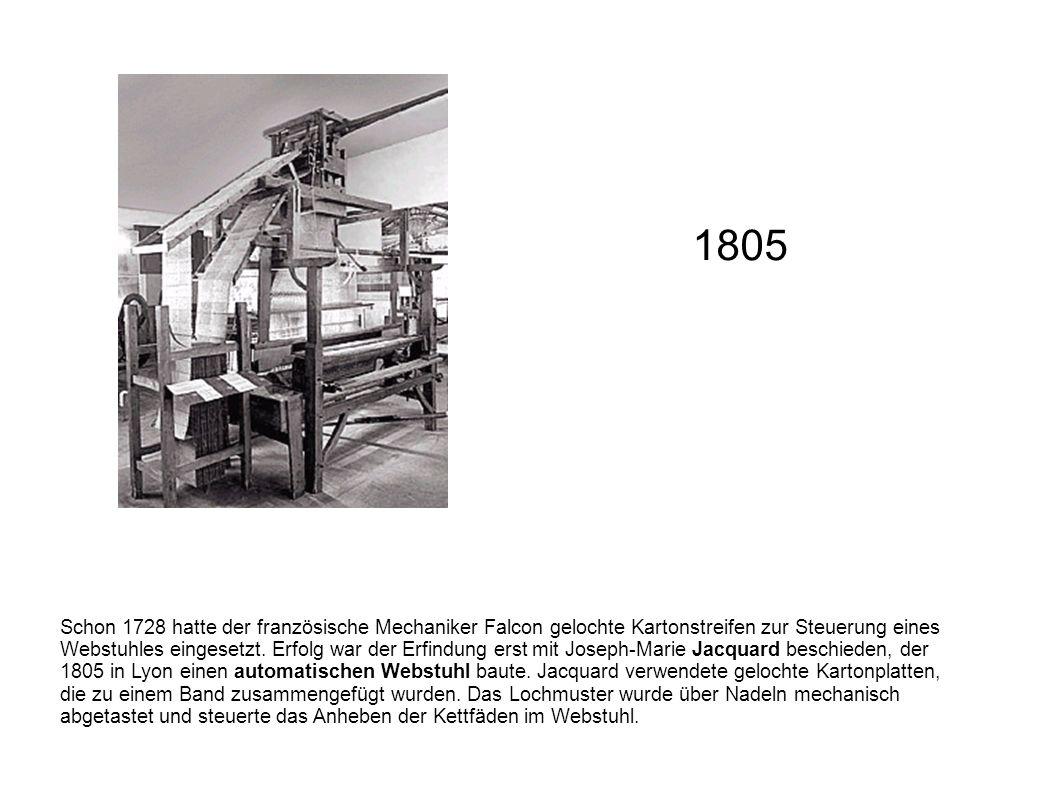 Schon 1728 hatte der französische Mechaniker Falcon gelochte Kartonstreifen zur Steuerung eines Webstuhles eingesetzt. Erfolg war der Erfindung erst m