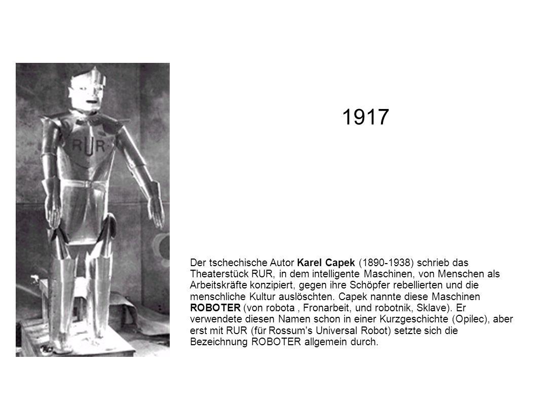 Der tschechische Autor Karel Capek (1890-1938) schrieb das Theaterstück RUR, in dem intelligente Maschinen, von Menschen als Arbeitskräfte konzipiert,