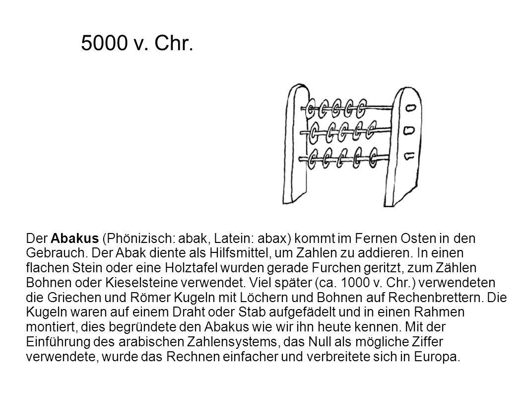 Der Abakus (Phönizisch: abak, Latein: abax) kommt im Fernen Osten in den Gebrauch. Der Abak diente als Hilfsmittel, um Zahlen zu addieren. In einen fl