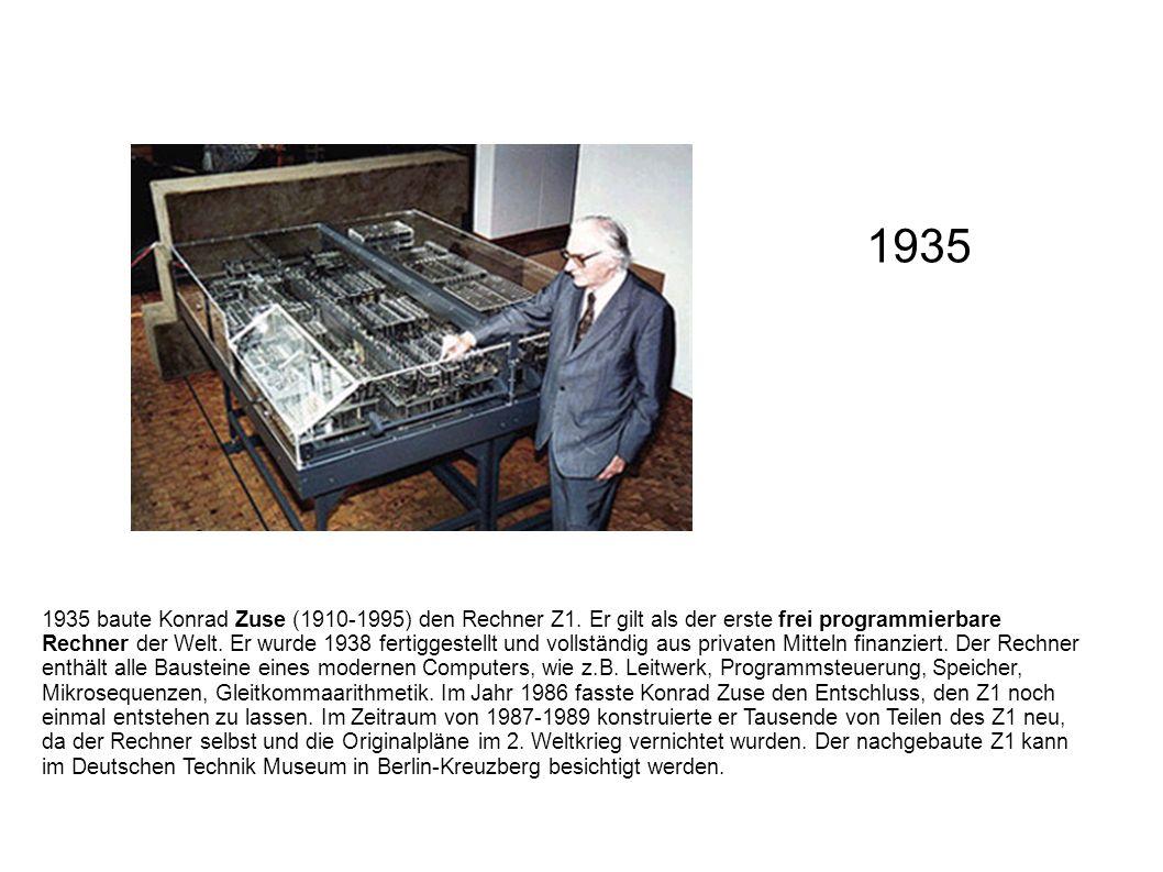 1935 baute Konrad Zuse (1910-1995) den Rechner Z1. Er gilt als der erste frei programmierbare Rechner der Welt. Er wurde 1938 fertiggestellt und volls