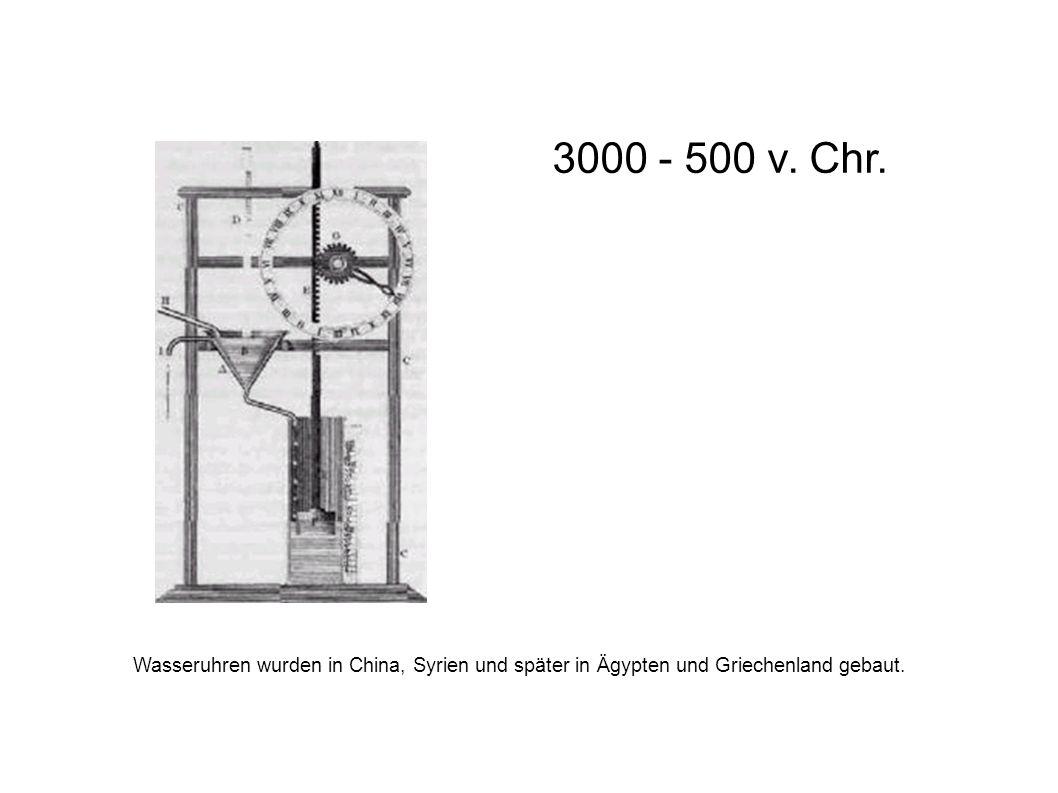 Wasseruhren wurden in China, Syrien und später in Ägypten und Griechenland gebaut. 3000 - 500 v. Chr.
