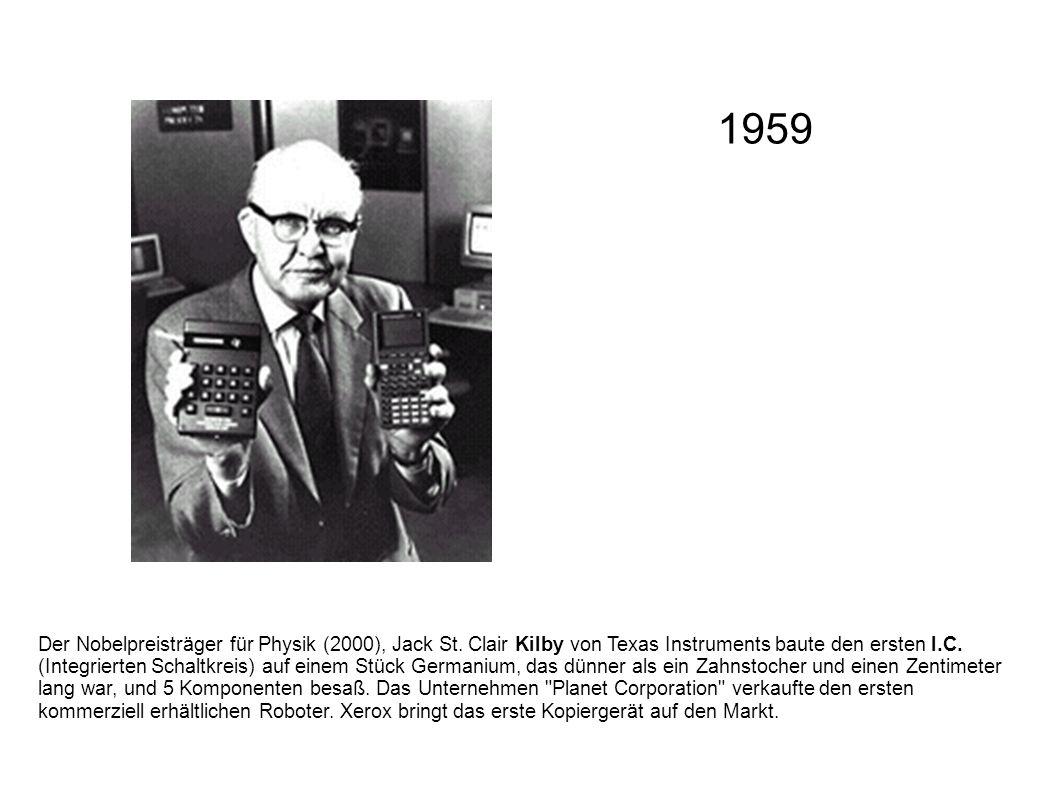 Der Nobelpreisträger für Physik (2000), Jack St. Clair Kilby von Texas Instruments baute den ersten I.C. (Integrierten Schaltkreis) auf einem Stück Ge