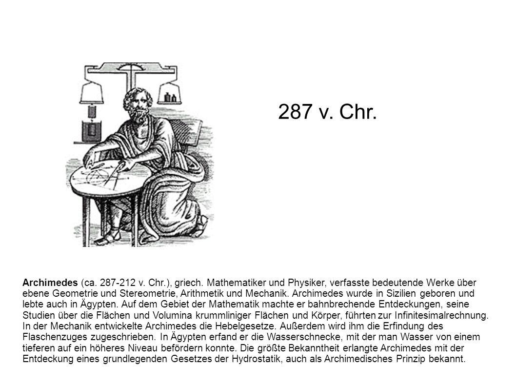 Archimedes (ca. 287-212 v. Chr.), griech. Mathematiker und Physiker, verfasste bedeutende Werke über ebene Geometrie und Stereometrie, Arithmetik und