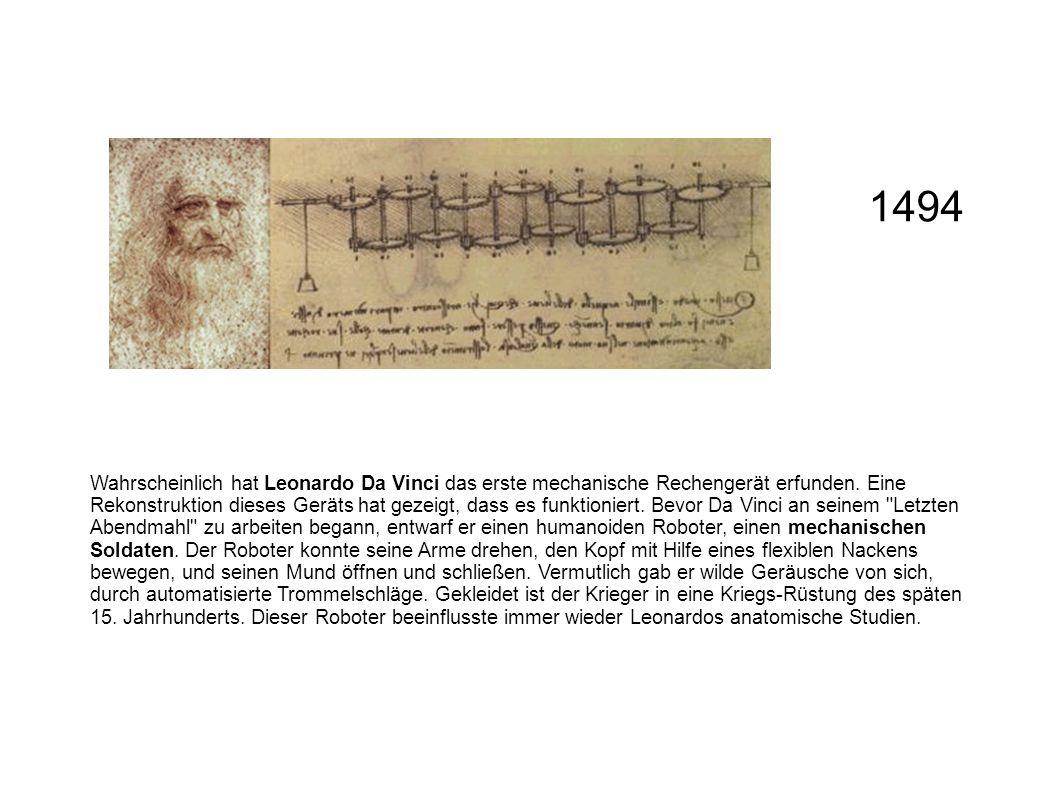 Wahrscheinlich hat Leonardo Da Vinci das erste mechanische Rechengerät erfunden. Eine Rekonstruktion dieses Geräts hat gezeigt, dass es funktioniert.