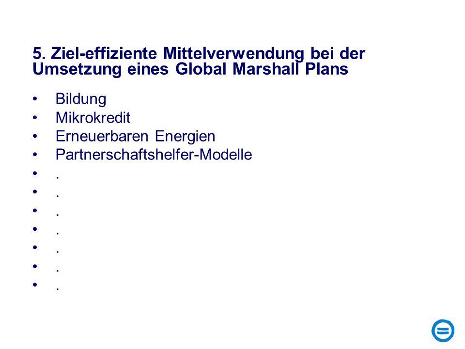 5. Ziel-effiziente Mittelverwendung bei der Umsetzung eines Global Marshall Plans Bildung Mikrokredit Erneuerbaren Energien Partnerschaftshelfer-Model