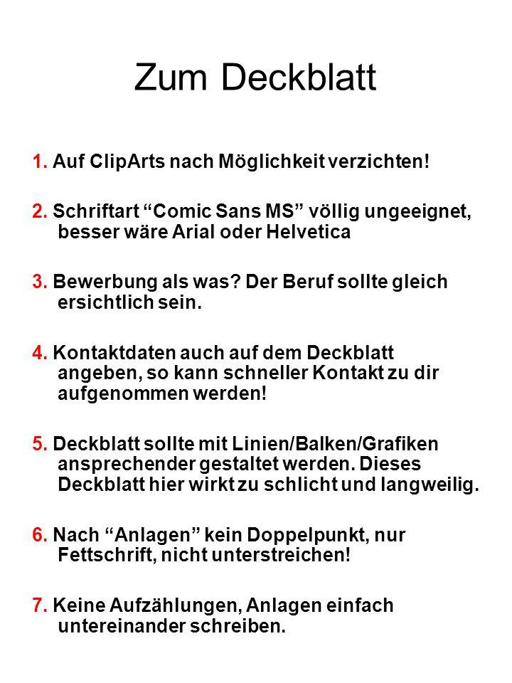 Zum Deckblatt 1. Auf ClipArts nach Möglichkeit verzichten! 2. Schriftart Comic Sans MS völlig ungeeignet, besser wäre Arial oder Helvetica 3. Bewerbun