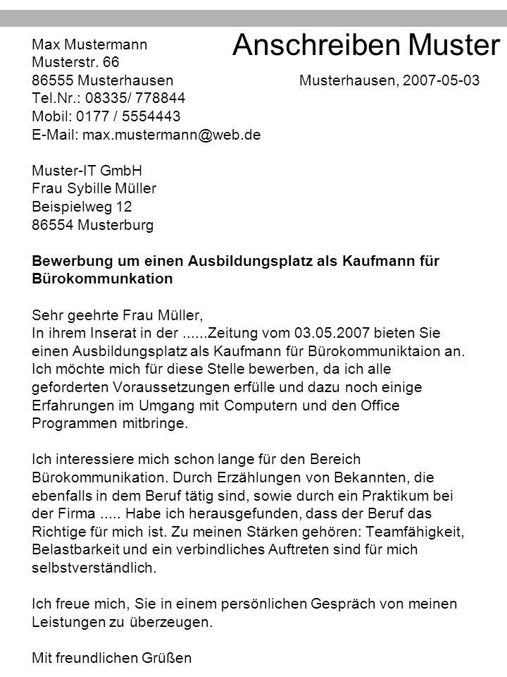 Anschreiben Muster Max Mustermann Musterstr. 66 86555 Musterhausen Musterhausen, 2007-05-03 Tel.Nr.: 08335/ 778844 Mobil: 0177 / 5554443 E-Mail: max.m