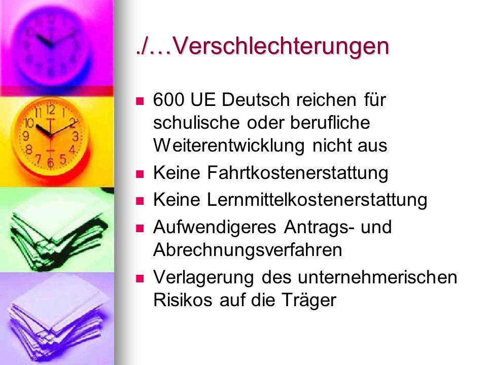 ./…Verschlechterungen 600 UE Deutsch reichen für schulische oder berufliche Weiterentwicklung nicht aus Keine Fahrtkostenerstattung Keine Lernmittelko