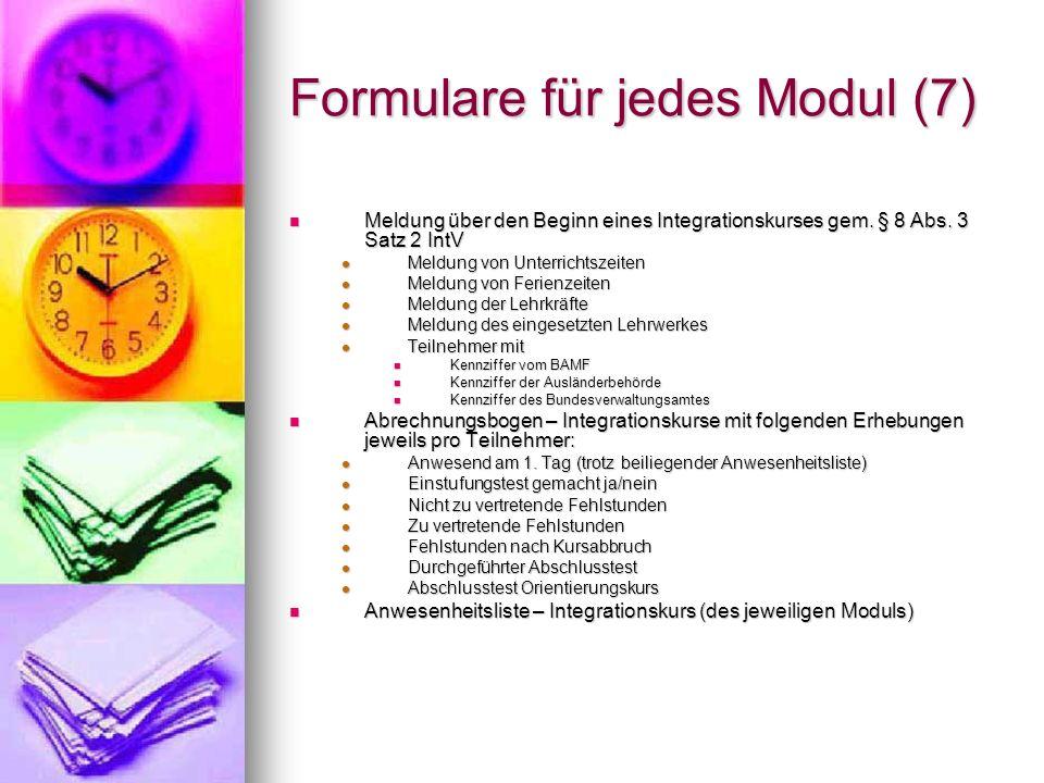 Formulare für jedes Modul (7) Meldung über den Beginn eines Integrationskurses gem. § 8 Abs. 3 Satz 2 IntV Meldung über den Beginn eines Integrationsk