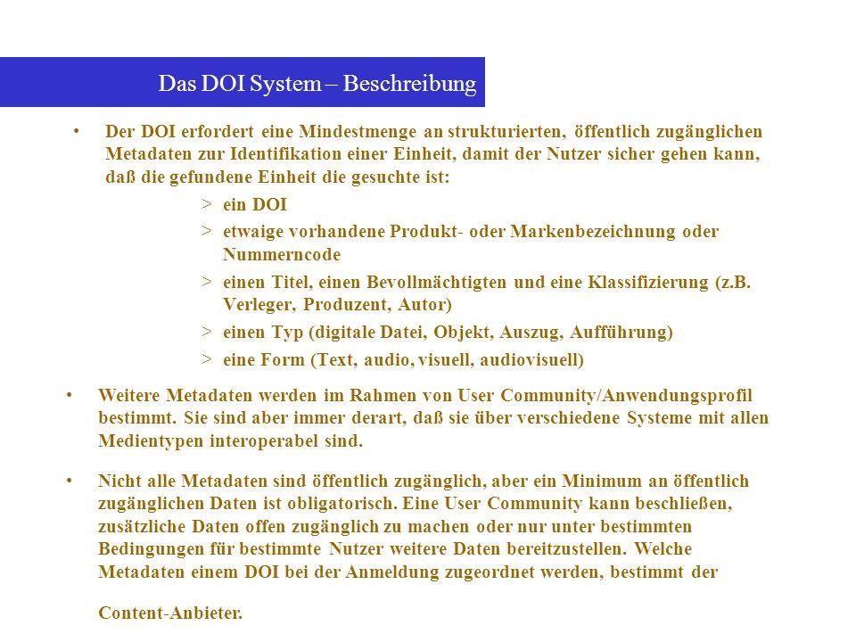 Der DOI erfordert eine Mindestmenge an strukturierten, öffentlich zugänglichen Metadaten zur Identifikation einer Einheit, damit der Nutzer sicher geh