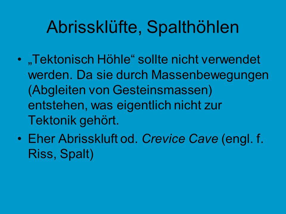 Abrissklüfte, Spalthöhlen Tektonisch Höhle sollte nicht verwendet werden. Da sie durch Massenbewegungen (Abgleiten von Gesteinsmassen) entstehen, was