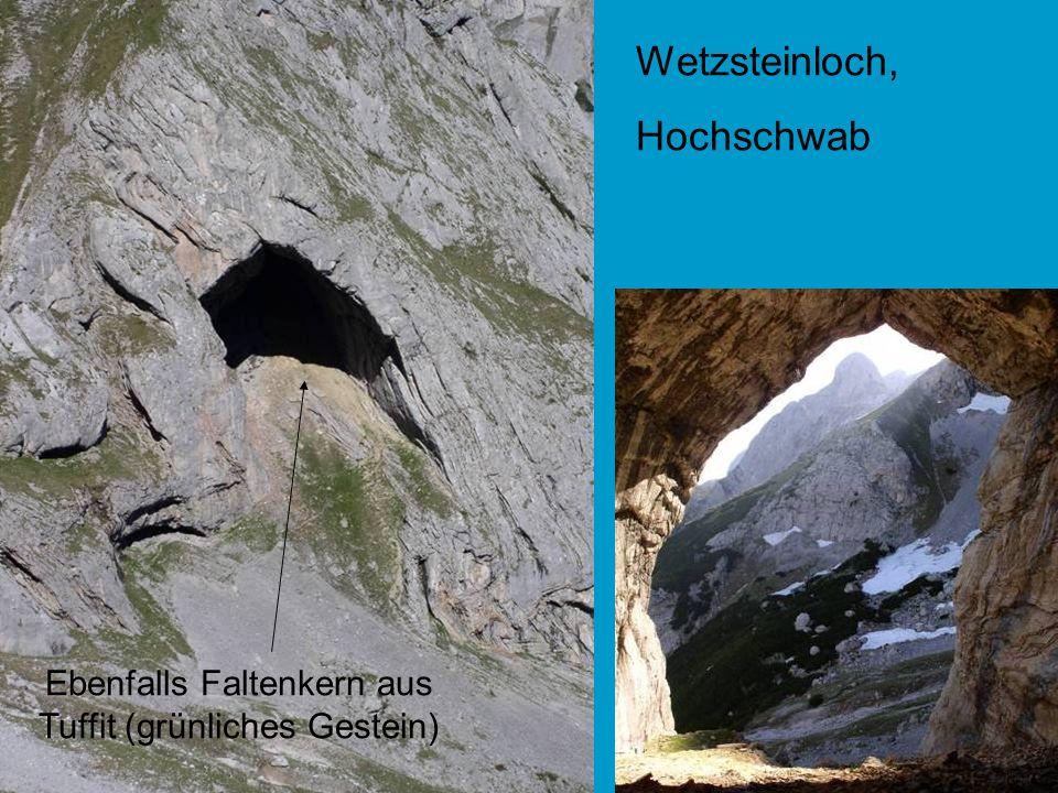 Wetzsteinloch, Hochschwab Ebenfalls Faltenkern aus Tuffit (grünliches Gestein)