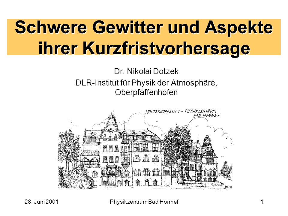 28.Juni 2001Physikzentrum Bad Honnef1 Schwere Gewitter und Aspekte ihrer Kurzfristvorhersage Dr.