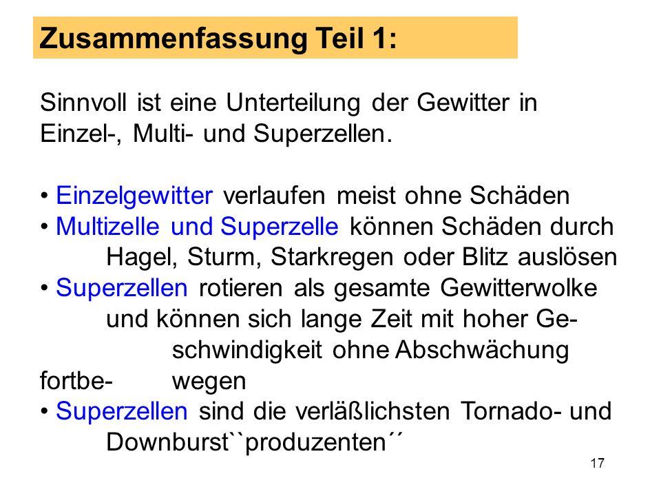 16 Tornados und Downbursts (Gewitterböen) Zwei Starkwindphänomene, die mit heftigen Gewittern einhergehen, sind Tornados und Downbursts. Tornados sind