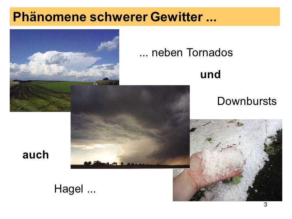 3 Phänomene schwerer Gewitter...... neben Tornados Downbursts und auch Hagel...
