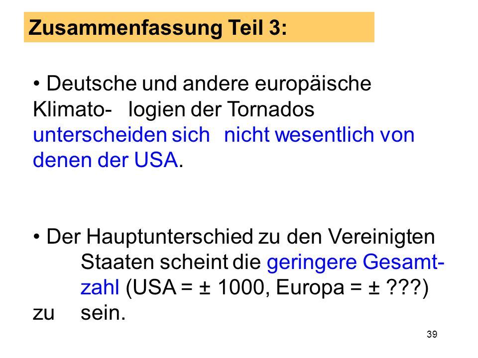 38 Intensität und Todesopfer... Europa sehr ähnlich den USA Europa sehr anders als die USA Potentiell gefährlich!