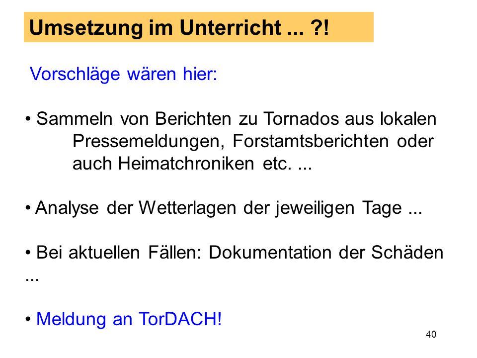 39 Zusammenfassung Teil 3: Deutsche und andere europäische Klimato-logien der Tornados unterscheiden sich nicht wesentlich von denen der USA. Der Haup