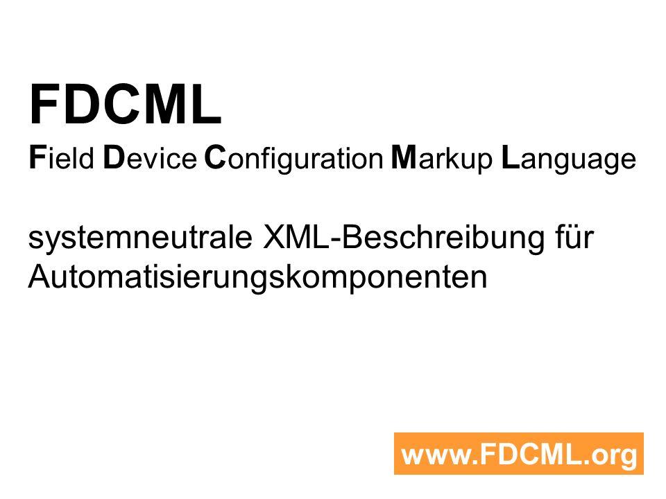 FDCML F ield D evice C onfiguration M arkup L anguage systemneutrale XML-Beschreibung für Automatisierungskomponenten www.FDCML.org
