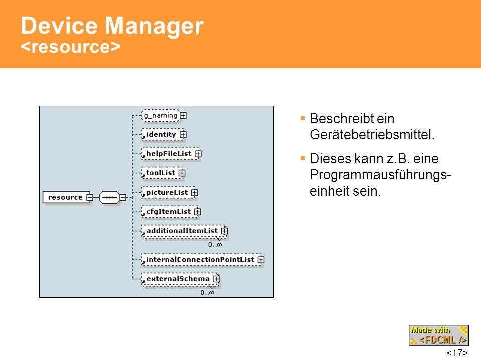 Device Manager Beschreibt ein Gerätebetriebsmittel. Dieses kann z.B. eine Programmausführungs- einheit sein.