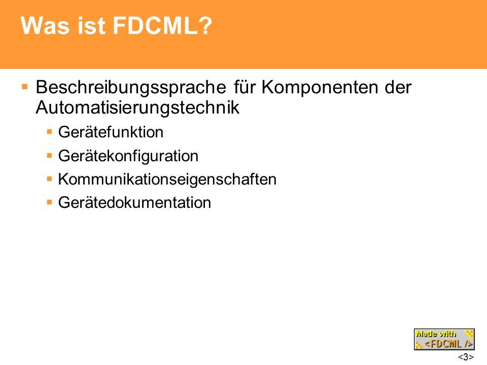 Was ist FDCML? Beschreibungssprache für Komponenten der Automatisierungstechnik Gerätefunktion Gerätekonfiguration Kommunikationseigenschaften Geräted