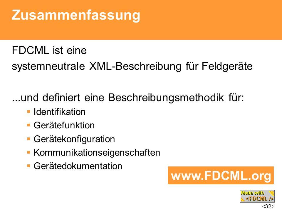 Zusammenfassung FDCML ist eine systemneutrale XML-Beschreibung für Feldgeräte...und definiert eine Beschreibungsmethodik für: Identifikation Gerätefun