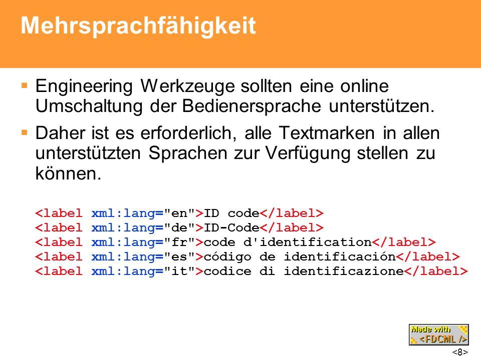 Mehrsprachfähigkeit Engineering Werkzeuge sollten eine online Umschaltung der Bedienersprache unterstützen. Daher ist es erforderlich, alle Textmarken