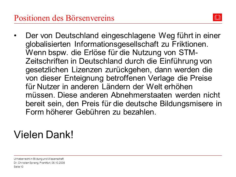 Dr. Christian Sprang, Frankfurt, 06.10.2006 Seite 10 Urheberrecht in Bildung und Wissenschaft Positionen des Börsenvereins Der von Deutschland eingesc
