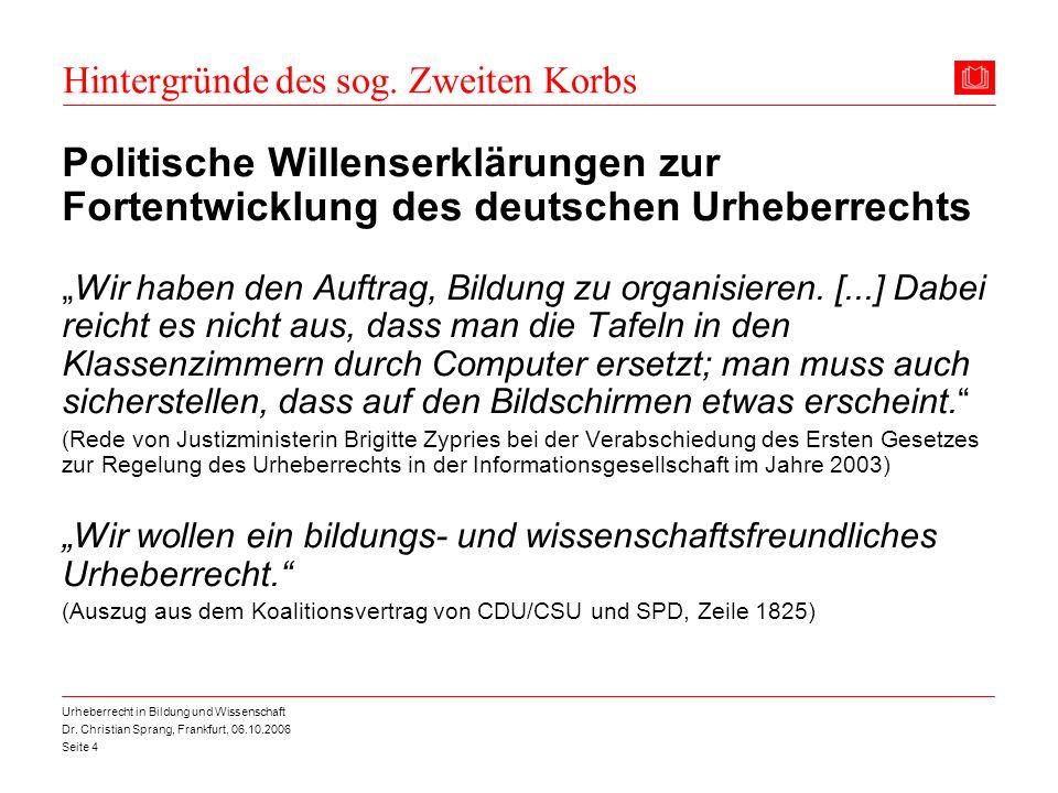 Dr. Christian Sprang, Frankfurt, 06.10.2006 Seite 4 Urheberrecht in Bildung und Wissenschaft Hintergründe des sog. Zweiten Korbs Politische Willenserk