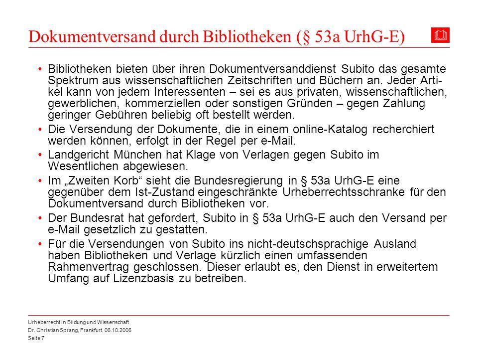 Dr. Christian Sprang, Frankfurt, 06.10.2006 Seite 7 Urheberrecht in Bildung und Wissenschaft Dokumentversand durch Bibliotheken (§ 53a UrhG-E) Bibliot