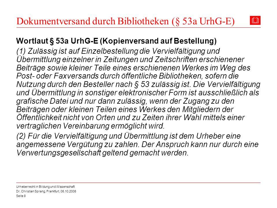Dr. Christian Sprang, Frankfurt, 06.10.2006 Seite 8 Urheberrecht in Bildung und Wissenschaft Dokumentversand durch Bibliotheken (§ 53a UrhG-E) Wortlau