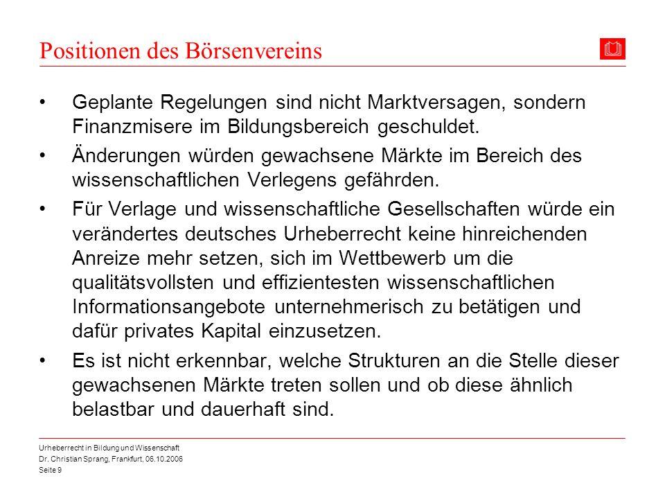 Dr. Christian Sprang, Frankfurt, 06.10.2006 Seite 9 Urheberrecht in Bildung und Wissenschaft Positionen des Börsenvereins Geplante Regelungen sind nic