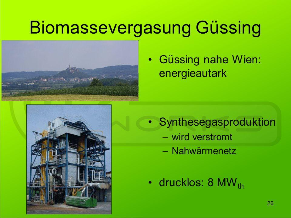 26 Güssing nahe Wien: energieautark Synthesegasproduktion –wird verstromt –Nahwärmenetz drucklos: 8 MW th Biomassevergasung Güssing