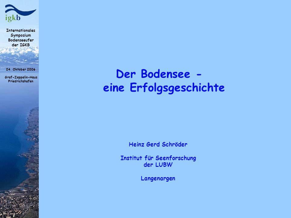 Internationales Symposium Bodenseeufer der IGKB 24. Oktober 2006 Graf-Zeppelin-Haus Friedrichshafen Der Bodensee - eine Erfolgsgeschichte Heinz Gerd S