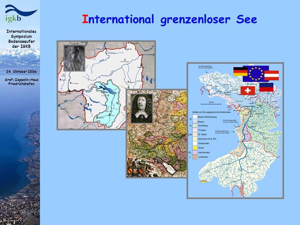 Internationales Symposium Bodenseeufer der IGKB 24. Oktober 2006 Graf-Zeppelin-Haus Friedrichshafen International grenzenloser See